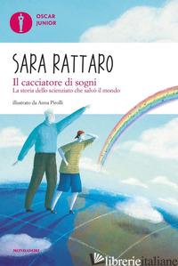 CACCIATORE DI SOGNI. LA STORIA DELLO SCIENZIATO CHE SALVO' IL MONDO (IL) - RATTARO SARA