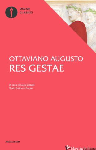 RES GESTAE. TESTO LATINO A FRONTE - AUGUSTO CESARE OTTAVIANO; CANALI L. (CUR.)