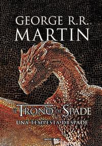 TRONO DI SPADE (IL). LIBRO 3: UNA TEMPESTA DI SPADE - MARTIN GEORGE R. R.