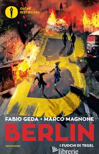 FUOCHI DI TEGEL. BERLIN (I). VOL. 1 - GEDA FABIO; MAGNONE MARCO