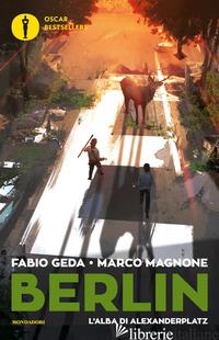 ALBA DI ALEXANDERPLATZ. BERLIN (L'). VOL. 2 - GEDA FABIO; MAGNONE MARCO