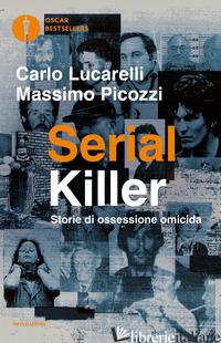 SERIAL KILLER. STORIE DI OSSESSIONE OMICIDA - LUCARELLI CARLO; PICOZZI MASSIMO