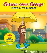 PIOVE O C'E' IL SOLE? CURIOSO COME GEORGE. EDIZ. A COLORI. VOL. 10 -