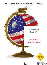 SECONDA GUERRA FREDDA. LO SCONTRO PER IL NUOVO DOMINIO GLOBALE (LA) - RAMPINI FEDERICO