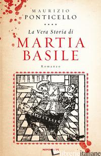 VERA STORIA DI MARTIA BASILE (LA) - PONTICELLO MAURIZIO