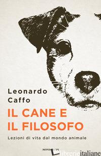 CANE E IL FILOSOFO. LEZIONI DI VITA DAL MONDO ANIMALE (IL) - CAFFO LEONARDO