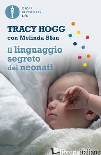 LINGUAGGIO SEGRETO DEI NEONATI (IL) - HOGG TRACY; BLAU MELINDA
