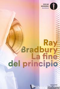 FINE DEL PRINCIPIO (LA) - BRADBURY RAY