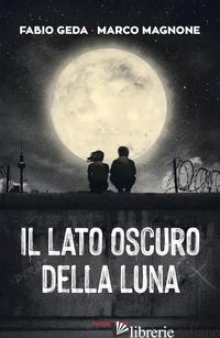 LATO OSCURO DELLA LUNA (IL) - GEDA FABIO; MAGNONE MARCO