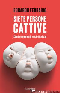 SIETE PERSONE CATTIVE. STORIE COMICHE DI MOSTRI ITALIANI - FERRARIO EDOARDO