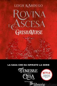 ROVINA E ASCESA. GRISHAVERSE - BARDUGO LEIGH