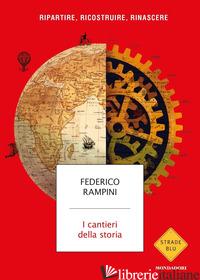 CANTIERI DELLA STORIA. RIPARTIRE, RICOSTRUIRE, RINASCERE (I) - RAMPINI FEDERICO