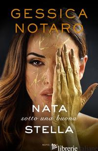 NATA SOTTO UNA BUONA STELLA - NOTARO GESSICA