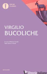 BUCOLICHE. TESTO LATINO A FRONTE - VIRGILIO MARONE PUBLIO; CAVALLI M. (CUR.)