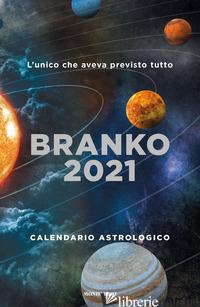 CALENDARIO ASTROLOGICO 2021. GUIDA GIORNALIERA SEGNO PER SEGNO - BRANKO