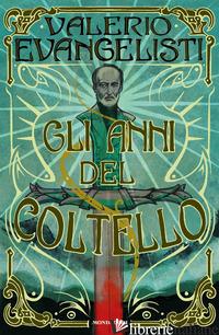 ANNI DEL COLTELLO (GLI) - EVANGELISTI VALERIO