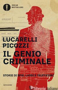 GENIO CRIMINALE. STORIE DI SPIE, LADRI E TRUFFATORI (IL) - LUCARELLI CARLO; PICOZZI MASSIMO