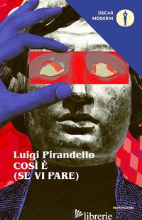COSI' E' (SE VI PARE) - PIRANDELLO LUIGI