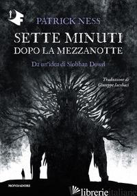 SETTE MINUTI DOPO LA MEZZANOTTE - NESS PATRICK; DOWD SIOBHAN