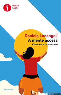 A MENTE ACCESA. CRESCERE E FAR CRESCERE - LUCANGELI DANIELA