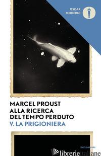 ALLA RICERCA DEL TEMPO PERDUTO. VOL. 5: LA PRIGIONIERA - PROUST MARCEL