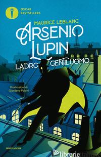 ARSENIO LUPIN. LADRO GENTILUOMO - LEBLANC MAURICE