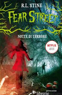 NOTTE DI TERRORE. FEAR STREET - STINE R. L.