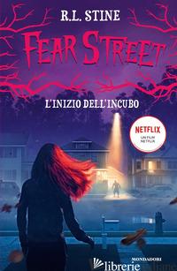 FEAR STREET. L'INIZIO DELL'INCUBO - STINE R. L.