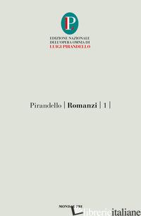 ROMANZI. VOL. 1: IL TURNO-L'ESCLUSA - PIRANDELLO LUIGI