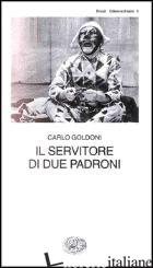 SERVITORE DI DUE PADRONI (IL) - GOLDONI CARLO; DAVICO BONINO G. (CUR.)