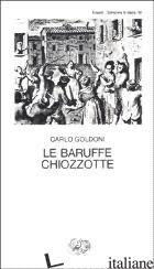 BARUFFE CHIOZZOTTE (LE) - GOLDONI CARLO; DAVICO BONINO G. (CUR.)