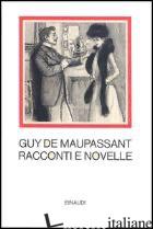 RACCONTI E NOVELLE - MAUPASSANT GUY DE