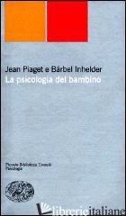 PSICOLOGIA DEL BAMBINO (LA) - PIAGET JEAN; INHELDER BARBEL