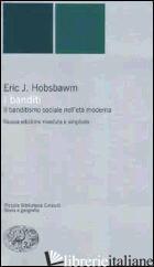 BANDITI. IL BANDITISMO SOCIALE NELL'ETA' MODERNA (I) - HOBSBAWM ERIC J.