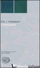RIVOLUZIONARI (I) - HOBSBAWM ERIC J.
