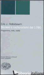 NAZIONI E NAZIONALISMI. PROGRAMMA, MITO, REALTA' - HOBSBAWM ERIC J.