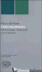 ITALIA REPUBBLICANA. NAZIONE E SVILUPPO. NAZIONE E CRISI (L') - DE FELICE FRANCO; MASELLA L. (CUR.)