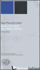 GUIDA ALLA STORIA DEL CINEMA ITALIANO (1905-2003) - BRUNETTA GIAN PIERO
