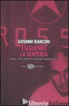 ESEGUENDO LA SENTENZA. ROMA, 1978. DIETRO LE QUINTE DEL SEQUESTRO MORO - BIANCONI GIOVANNI