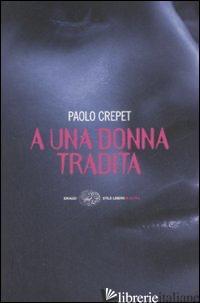 A UNA DONNA TRADITA - CREPET PAOLO