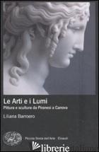 ARTI E I LUMI. PITTURA E SCULTURA DA PIRANESI A CANOVA (LE) - BARROERO LILIANA