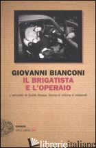 BRIGATISTA E L'OPERAIO (IL) - BIANCONI GIOVANNI