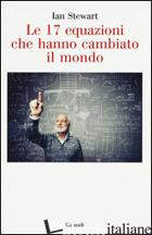 17 EQUAZIONI CHE HANNO CAMBIATO IL MONDO (LE) - STEWART IAN