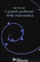 GRANDI PROBLEMI DELLA MATEMATICA. MERAVIGLIE E MISTERI (I) - STEWART IAN