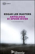 ANTOLOGIA DI SPOON RIVER. TESTO INGLESE A FRONTE - MASTERS EDGAR LEE; PIVANO F. (CUR.)