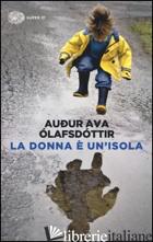 DONNA E' UN'ISOLA (LA) - OLAFSDOTTIR AUDUR AVA