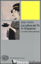 CULTURA DEL TE' IN GIAPPONE E LA RICERCA DELLA PERFEZIONE (LA) - TOLLINI ALDO