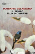 TEMPO E' UN DIO BREVE (IL) - VELADIANO MARIAPIA