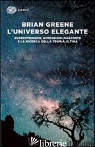 UNIVERSO ELEGANTE. SUPERSTRINGHE, DIMENSIONI NASCOSTE E LA RICERCA DELLA TEORIA  - GREENE BRIAN; BARTOCCI C. (CUR.)