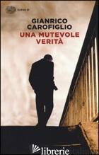 MUTEVOLE VERITA' (UNA) - CAROFIGLIO GIANRICO